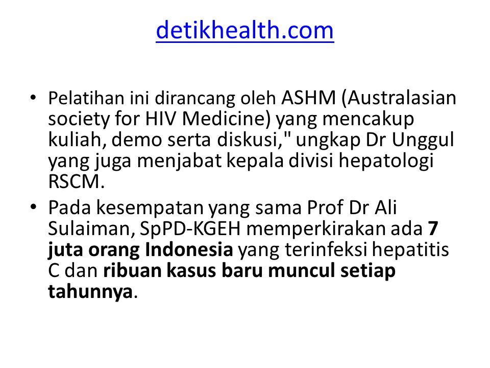 detikhealth.com Pelatihan ini dirancang oleh ASHM (Australasian society for HIV Medicine) yang mencakup kuliah, demo serta diskusi, ungkap Dr Unggul yang juga menjabat kepala divisi hepatologi RSCM.