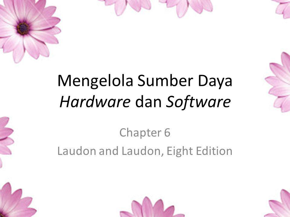 Mengelola Sumber Daya Hardware dan Software Chapter 6 Laudon and Laudon, Eight Edition
