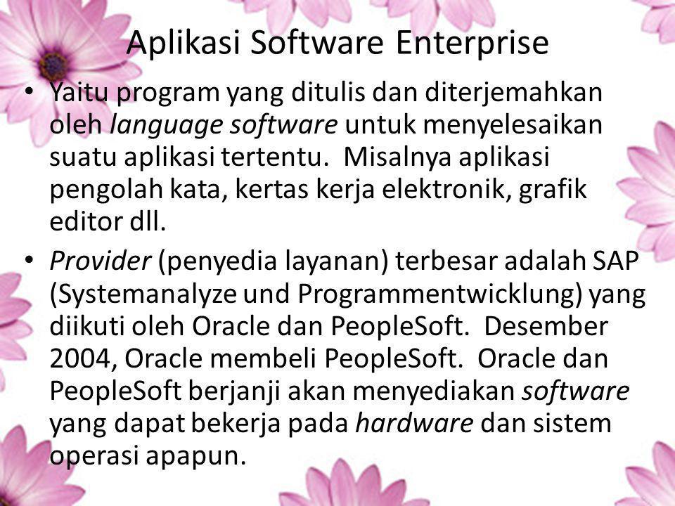 Aplikasi Software Enterprise Yaitu program yang ditulis dan diterjemahkan oleh language software untuk menyelesaikan suatu aplikasi tertentu.