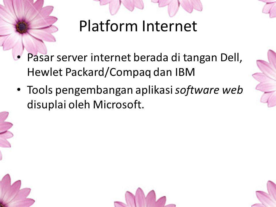 Platform Internet Pasar server internet berada di tangan Dell, Hewlet Packard/Compaq dan IBM Tools pengembangan aplikasi software web disuplai oleh Microsoft.