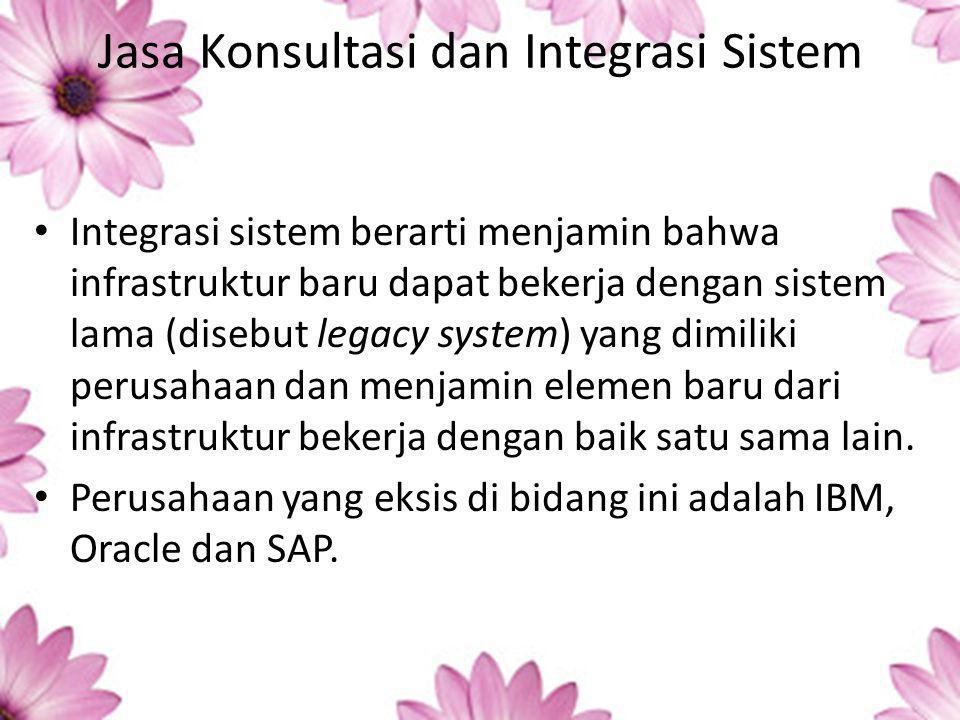 Jasa Konsultasi dan Integrasi Sistem Integrasi sistem berarti menjamin bahwa infrastruktur baru dapat bekerja dengan sistem lama (disebut legacy system) yang dimiliki perusahaan dan menjamin elemen baru dari infrastruktur bekerja dengan baik satu sama lain.