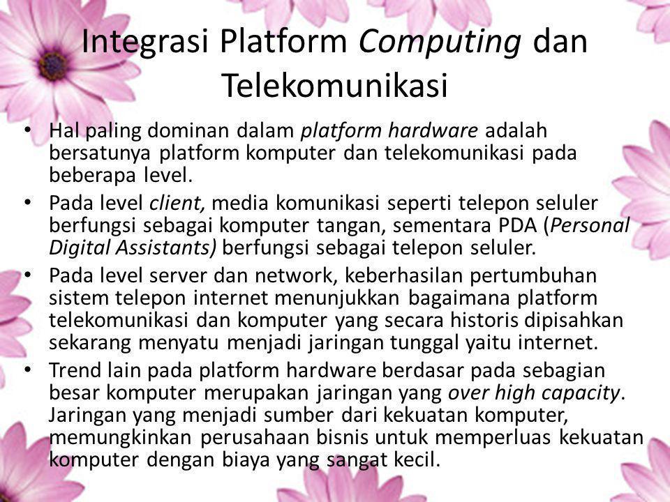 Integrasi Platform Computing dan Telekomunikasi Hal paling dominan dalam platform hardware adalah bersatunya platform komputer dan telekomunikasi pada beberapa level.