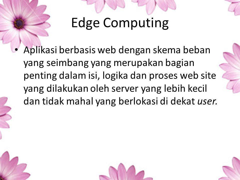 Edge Computing Aplikasi berbasis web dengan skema beban yang seimbang yang merupakan bagian penting dalam isi, logika dan proses web site yang dilakukan oleh server yang lebih kecil dan tidak mahal yang berlokasi di dekat user.