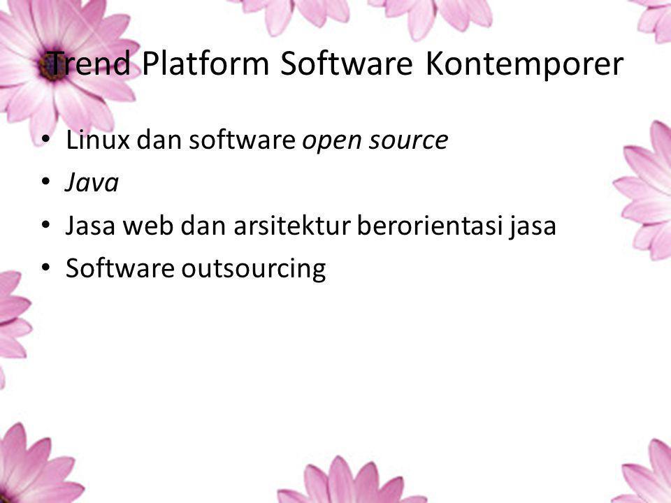 Trend Platform Software Kontemporer Linux dan software open source Java Jasa web dan arsitektur berorientasi jasa Software outsourcing