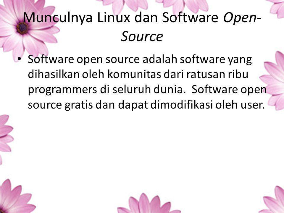 Munculnya Linux dan Software Open- Source Software open source adalah software yang dihasilkan oleh komunitas dari ratusan ribu programmers di seluruh dunia.
