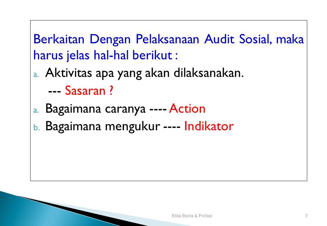 3 Berkaitan Dengan Pelaksanaan Audit Sosial, maka harus jelas hal-hal berikut : a.