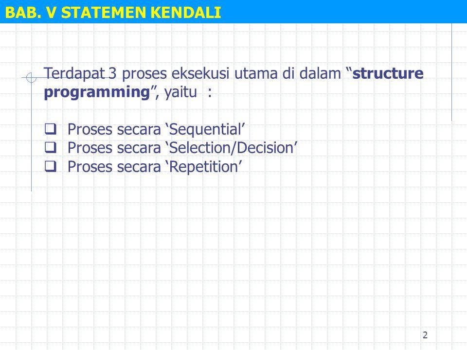 """2 Terdapat 3 proses eksekusi utama di dalam """"structure programming"""", yaitu :  Proses secara 'Sequential'  Proses secara 'Selection/Decision'  Prose"""