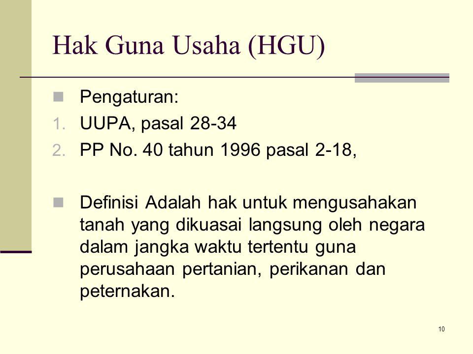 10 Hak Guna Usaha (HGU) Pengaturan: 1. UUPA, pasal 28-34 2. PP No. 40 tahun 1996 pasal 2-18, Definisi Adalah hak untuk mengusahakan tanah yang dikuasa