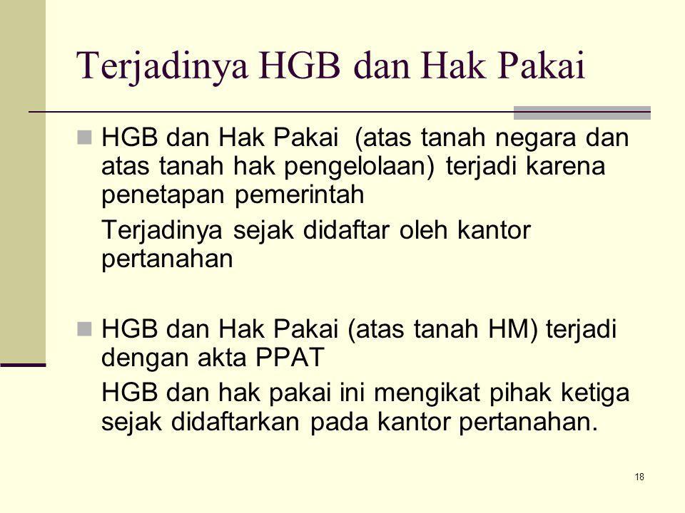 18 Terjadinya HGB dan Hak Pakai HGB dan Hak Pakai (atas tanah negara dan atas tanah hak pengelolaan) terjadi karena penetapan pemerintah Terjadinya se