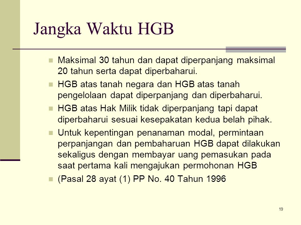 19 Jangka Waktu HGB Maksimal 30 tahun dan dapat diperpanjang maksimal 20 tahun serta dapat diperbaharui. HGB atas tanah negara dan HGB atas tanah peng