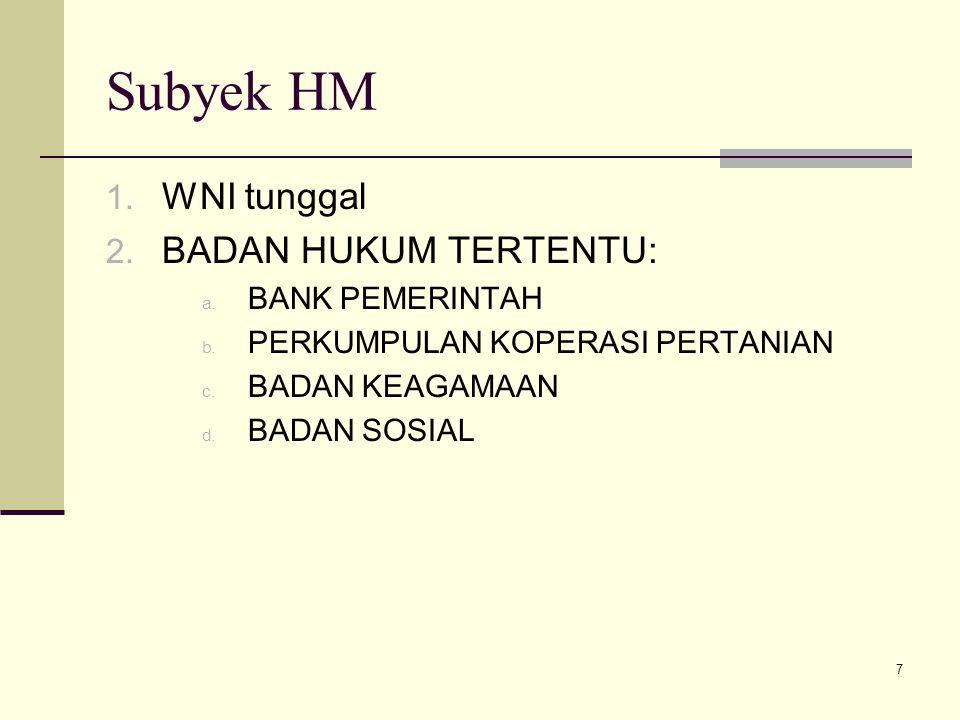 7 Subyek HM 1. WNI tunggal 2. BADAN HUKUM TERTENTU: a. BANK PEMERINTAH b. PERKUMPULAN KOPERASI PERTANIAN c. BADAN KEAGAMAAN d. BADAN SOSIAL