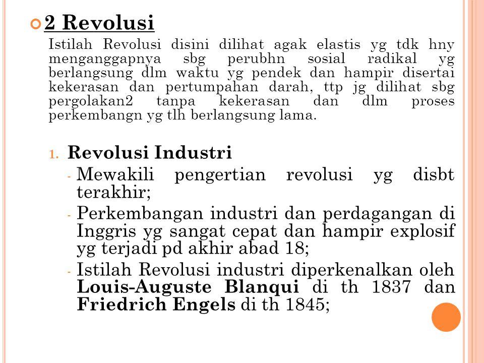 2 Revolusi Istilah Revolusi disini dilihat agak elastis yg tdk hny menganggapnya sbg perubhn sosial radikal yg berlangsung dlm waktu yg pendek dan ham