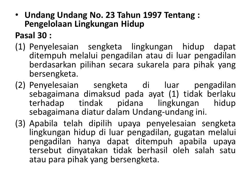 Undang Undang No. 23 Tahun 1997 Tentang : Pengelolaan Lingkungan Hidup Pasal 30 : (1)Penyelesaian sengketa lingkungan hidup dapat ditempuh melalui pen
