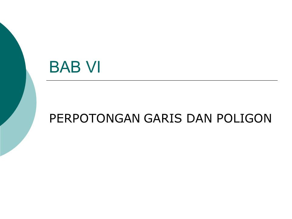 BAB VI PERPOTONGAN GARIS DAN POLIGON