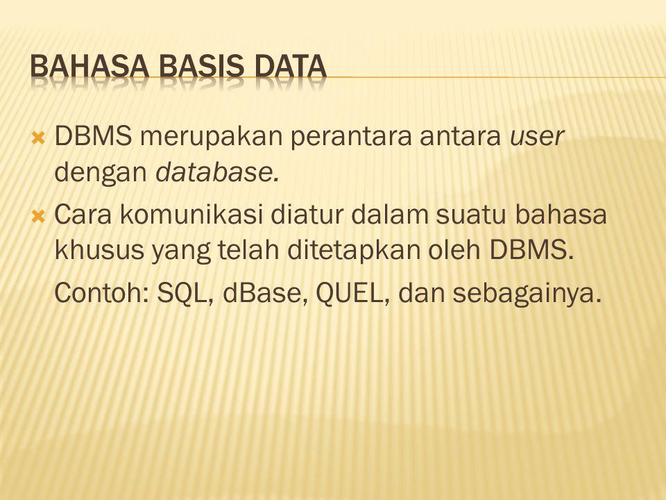  DBMS merupakan perantara antara user dengan database.  Cara komunikasi diatur dalam suatu bahasa khusus yang telah ditetapkan oleh DBMS. Contoh: SQ