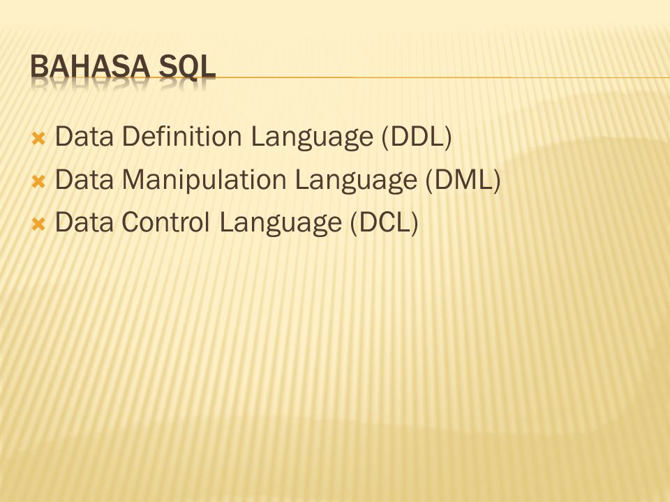  Data Definition Language (DDL)  Data Manipulation Language (DML)  Data Control Language (DCL)