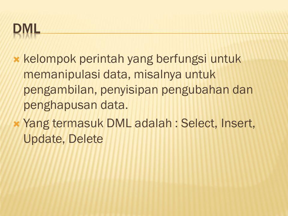  kelompok perintah yang berfungsi untuk memanipulasi data, misalnya untuk pengambilan, penyisipan pengubahan dan penghapusan data.  Yang termasuk DM