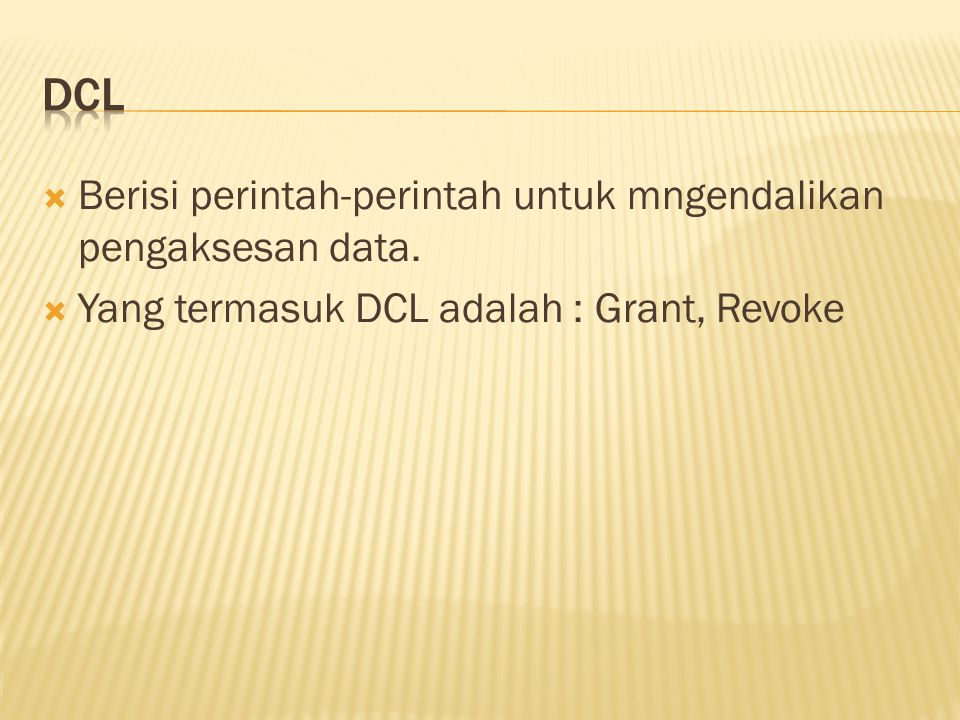  Berisi perintah-perintah untuk mngendalikan pengaksesan data.  Yang termasuk DCL adalah : Grant, Revoke