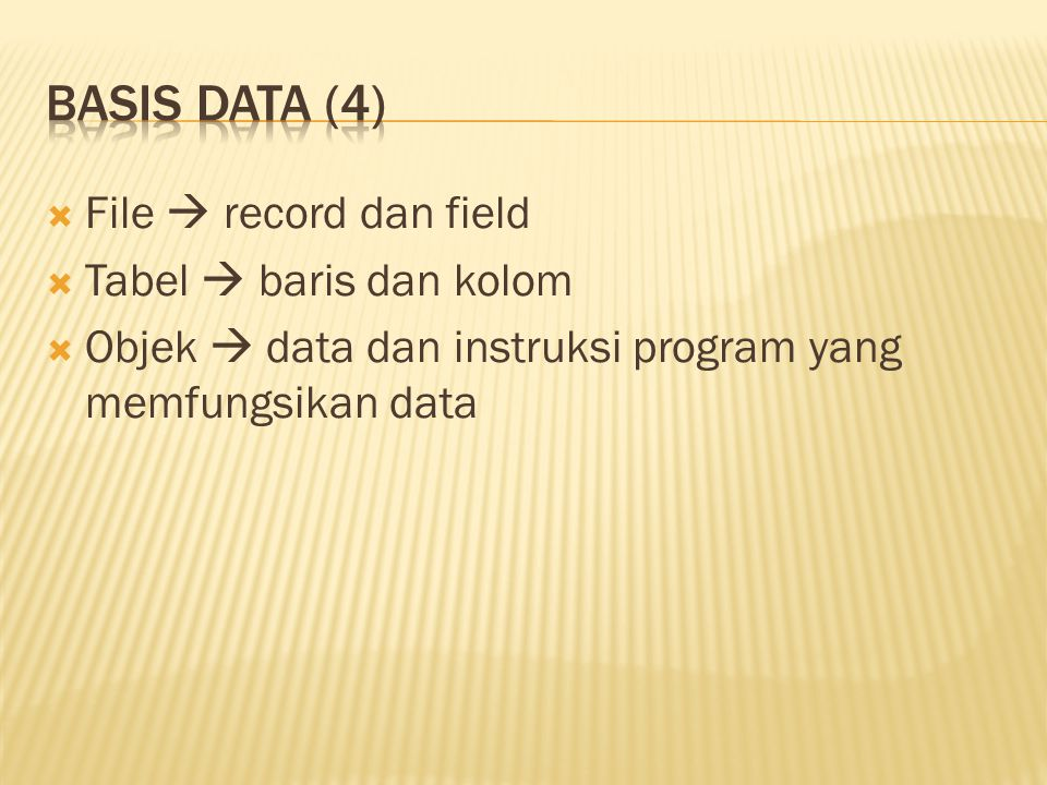  File  record dan field  Tabel  baris dan kolom  Objek  data dan instruksi program yang memfungsikan data