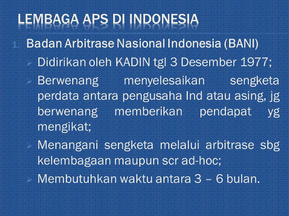1. Badan Arbitrase Nasional Indonesia (BANI)  Didirikan oleh KADIN tgl 3 Desember 1977;  Berwenang menyelesaikan sengketa perdata antara pengusaha I