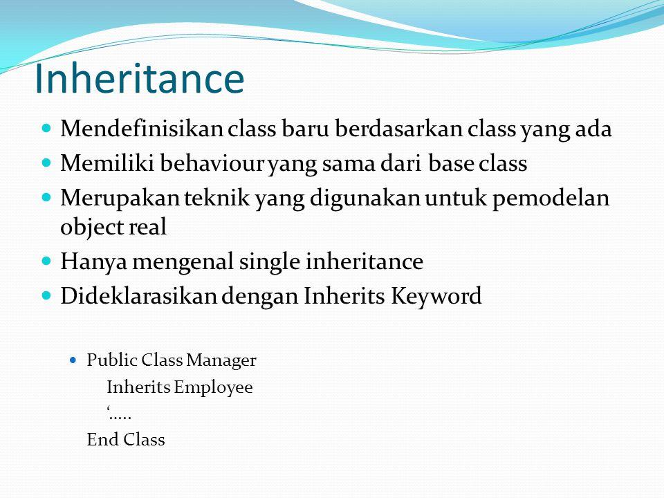 Inheritance Mendefinisikan class baru berdasarkan class yang ada Memiliki behaviour yang sama dari base class Merupakan teknik yang digunakan untuk pe