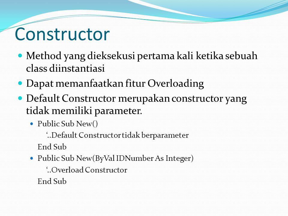 Constructor Method yang dieksekusi pertama kali ketika sebuah class diinstantiasi Dapat memanfaatkan fitur Overloading Default Constructor merupakan constructor yang tidak memiliki parameter.