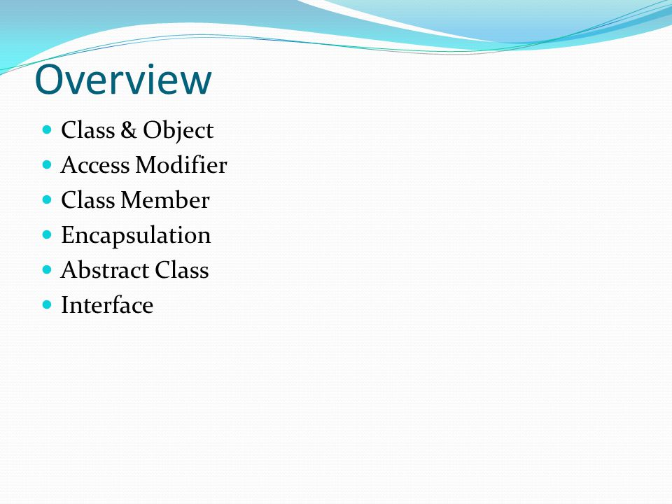 Overview Class & Object Access Modifier Class Member Encapsulation Abstract Class Interface