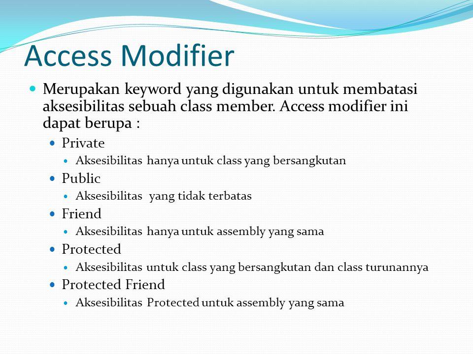 Class Member Class member yang menyediakan akses terhadap elements object atau class Properties Class member yang mendifinisikan action yang dapat dilakukan class atau object Methods Action yang dapat di respond atau di handle didalam code Events Class member yang merepresentasikan data class tersebut.