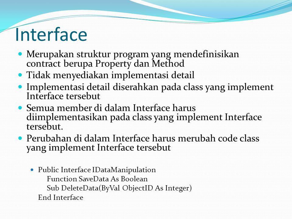 Interface Merupakan struktur program yang mendefinisikan contract berupa Property dan Method Tidak menyediakan implementasi detail Implementasi detail diserahkan pada class yang implement Interface tersebut Semua member di dalam Interface harus diimplementasikan pada class yang implement Interface tersebut.