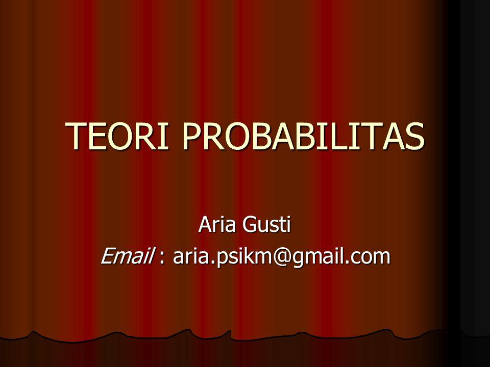 TEORI PROBABILITAS Aria Gusti Email : aria.psikm@gmail.com