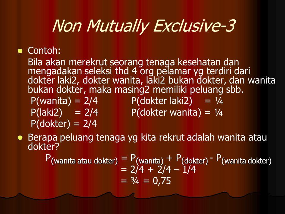 Non Mutually Exclusive-3 Contoh: Bila akan merekrut seorang tenaga kesehatan dan mengadakan seleksi thd 4 org pelamar yg terdiri dari dokter laki2, do