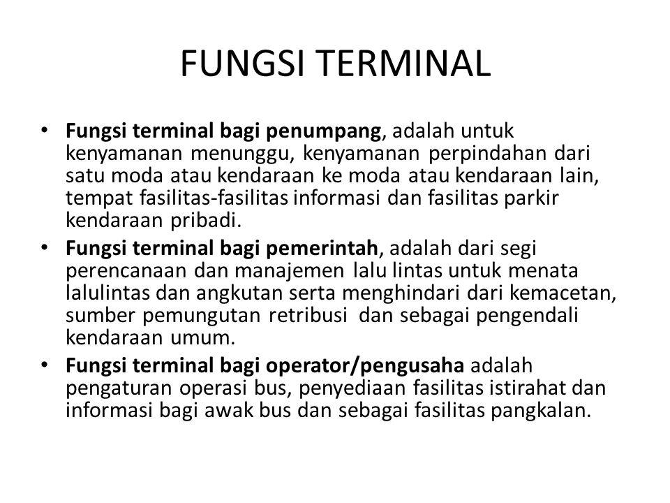 FUNGSI TERMINAL Fungsi terminal bagi penumpang, adalah untuk kenyamanan menunggu, kenyamanan perpindahan dari satu moda atau kendaraan ke moda atau ke