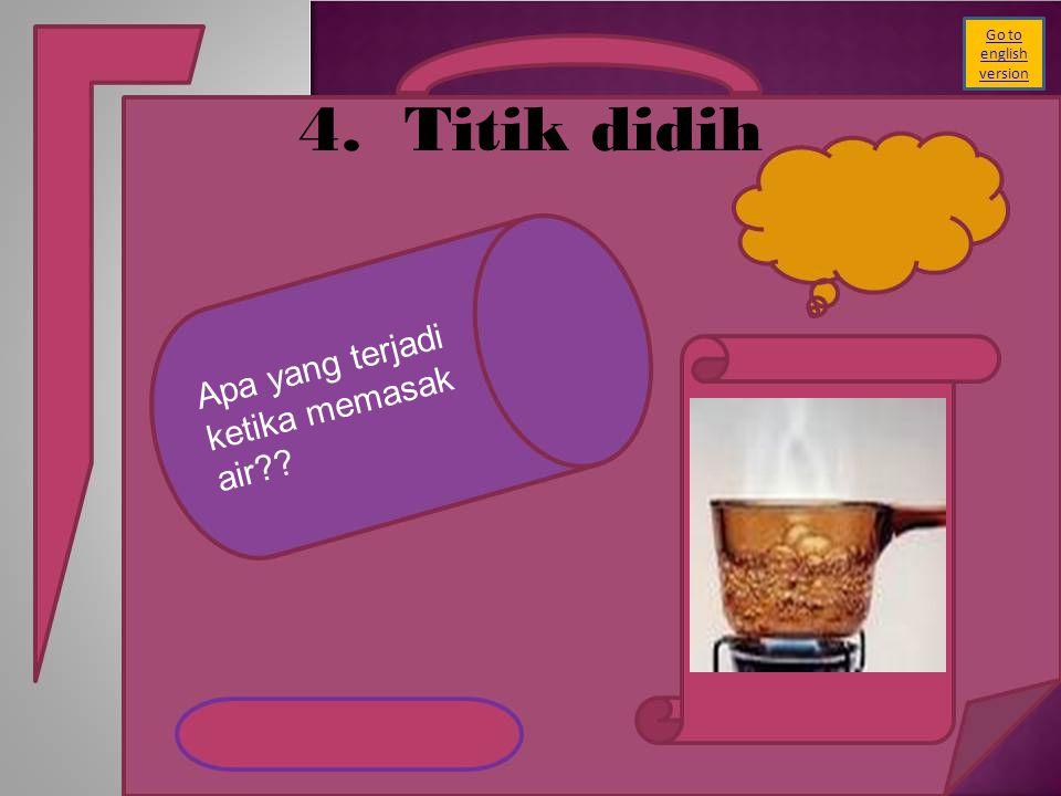 4.Titik didih Apa yang terjadi ketika memasak air?? Go to english version