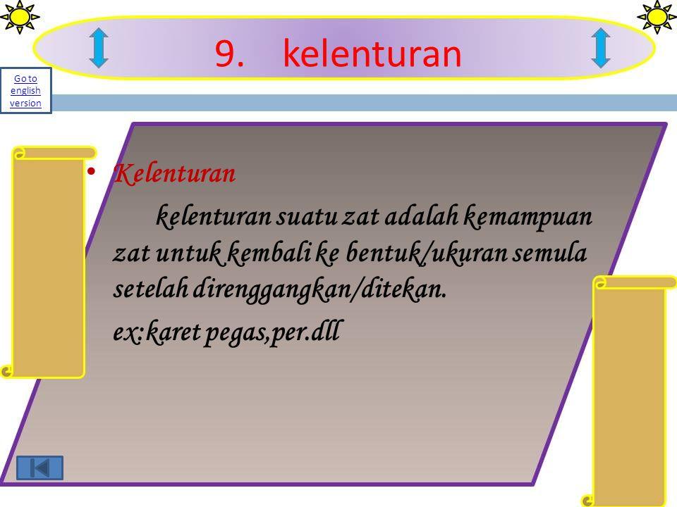 9.kelenturan K elenturan kelenturan suatu zat adalah kemampuan zat untuk kembali ke bentuk/ukuran semula setelah direnggangkan/ditekan. ex:karet pegas