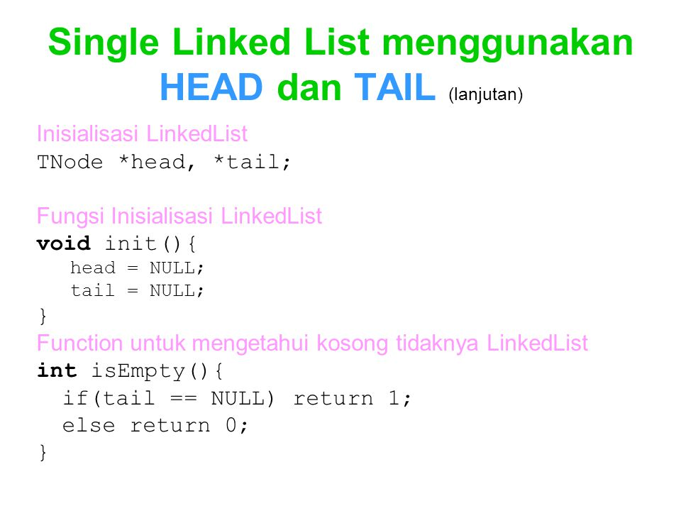 Single Linked List menggunakan HEAD dan TAIL (lanjutan) Inisialisasi LinkedList TNode *head, *tail; Fungsi Inisialisasi LinkedList void init(){ head =