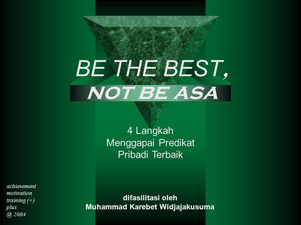 4 Langkah Menggapai Predikat Pribadi Terbaik difasilitasi oleh Muhammad Karebet Widjajakusuma BE THE BEST, not be asa achievement motivation training