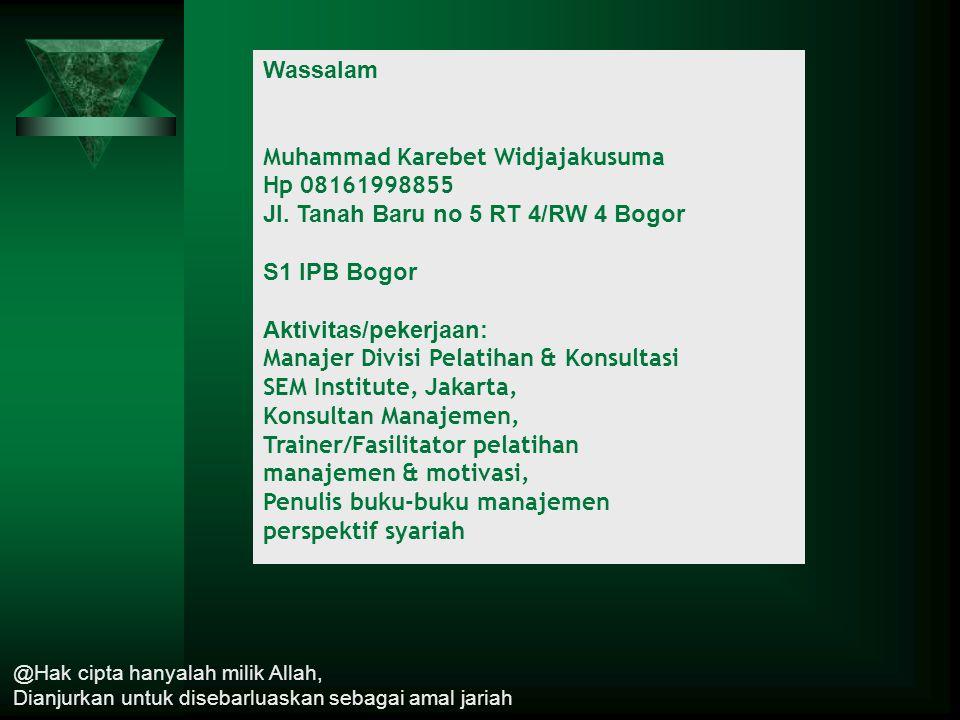 Wassalam Muhammad Karebet Widjajakusuma Hp 08161998855 Jl. Tanah Baru no 5 RT 4/RW 4 Bogor S1 IPB Bogor Aktivitas/pekerjaan: Manajer Divisi Pelatihan