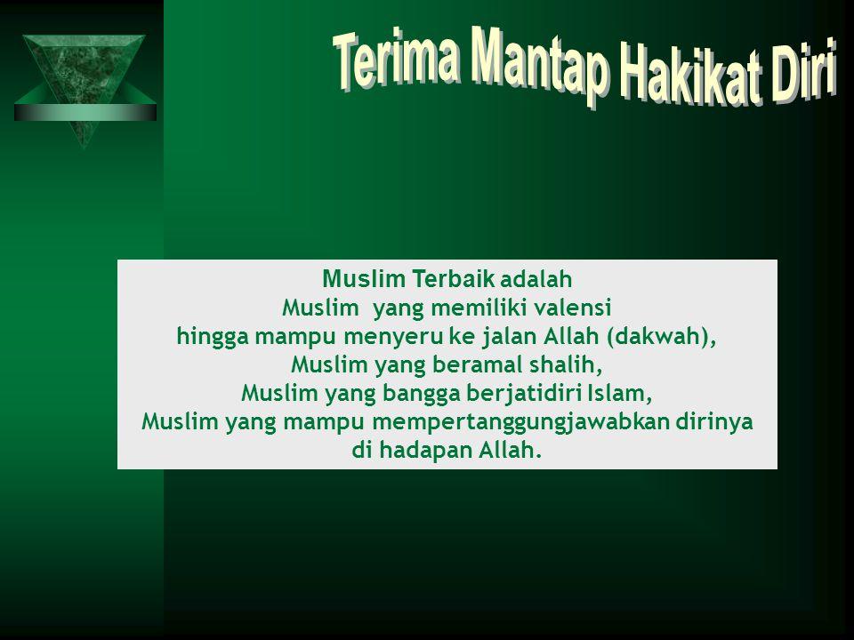 Muslim Terbaik adalah Muslim yang memiliki valensi hingga mampu menyeru ke jalan Allah (dakwah), Muslim yang beramal shalih, Muslim yang bangga berjat