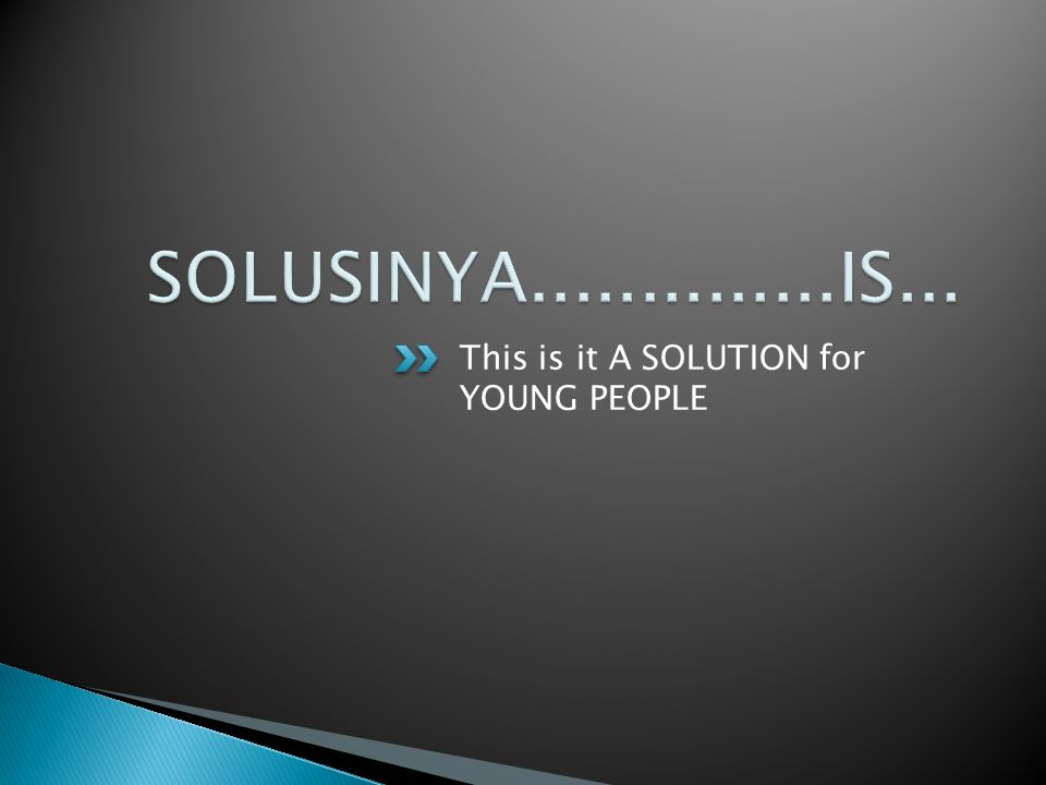 This is it A SOLUTION for YOUNG PEOPLE