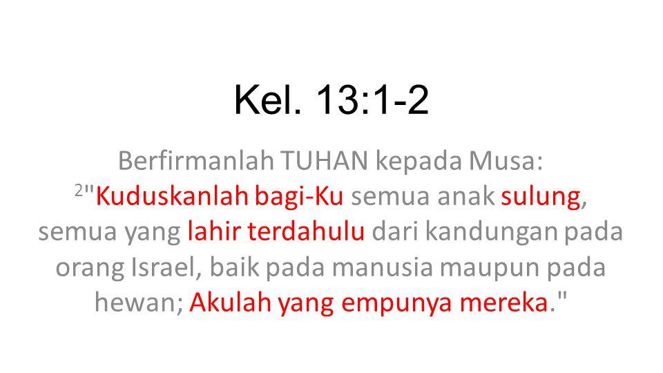 Kel. 13:1-2 Berfirmanlah TUHAN kepada Musa: 2