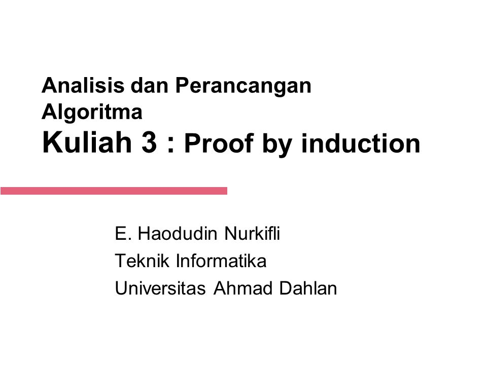 1-Sep-14 Analisis dan Perancangan Algoritma Kuliah 3 : Proof by induction E. Haodudin Nurkifli Teknik Informatika Universitas Ahmad Dahlan