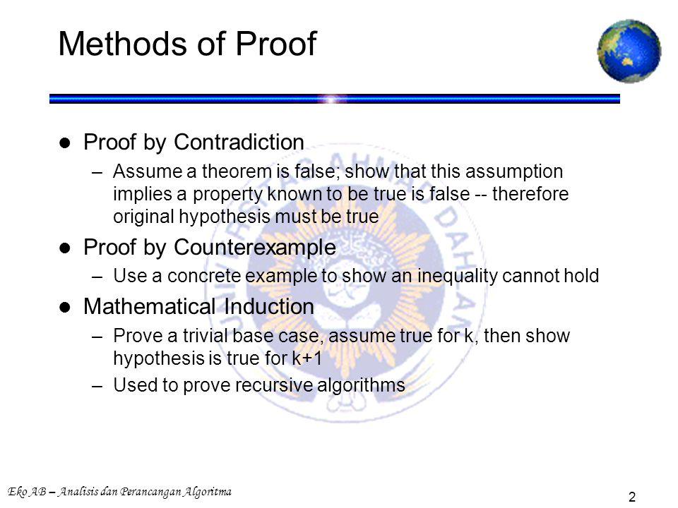Eko AB – Analisis dan Perancangan Algoritma 3 Review: Induction Suppose –S(k) is true for fixed constant k Often k = 0 –S(n)  S(n+1) for all n >= k Then S(n) is true for all n >= k
