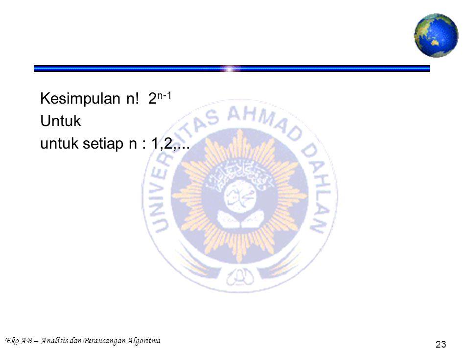Eko AB – Analisis dan Perancangan Algoritma 23 Kesimpulan n! 2 n-1 Untuk untuk setiap n : 1,2,...