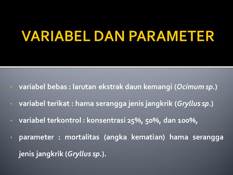 variabel bebas : larutan ekstrak daun kemangi (Ocimum sp.) variabel terikat : hama serangga jenis jangkrik (Gryllus sp.) variabel terkontrol : konsent