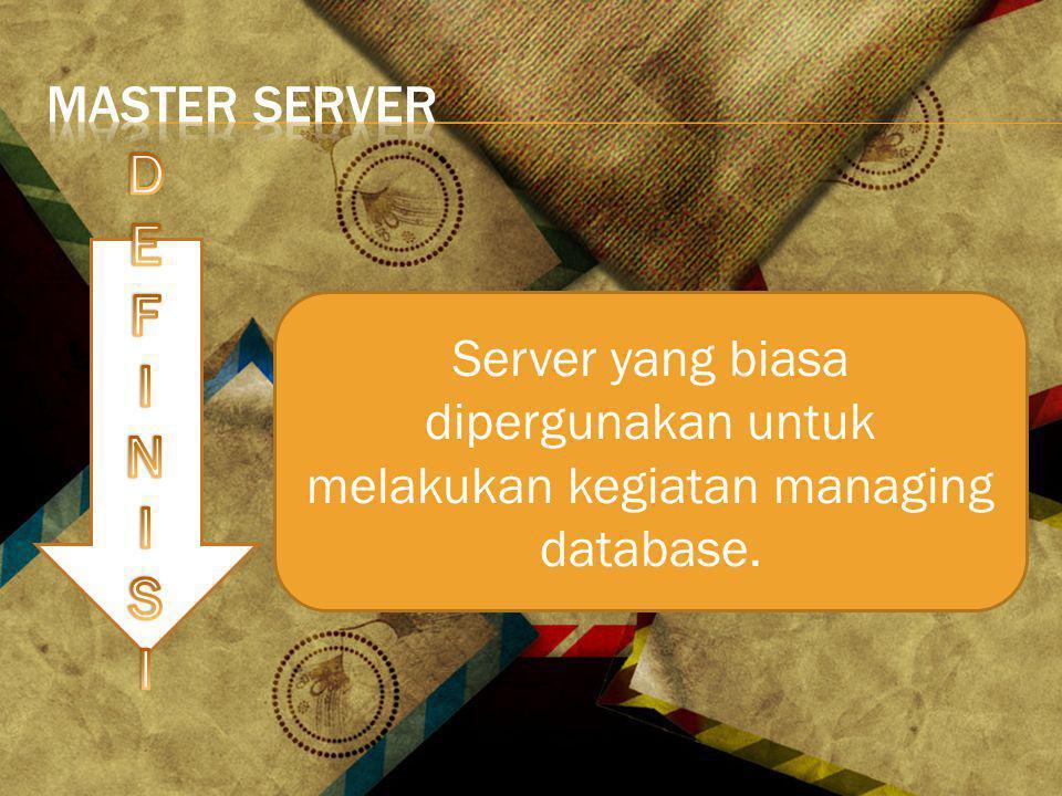 Server yang biasa dipergunakan untuk melakukan kegiatan managing database.