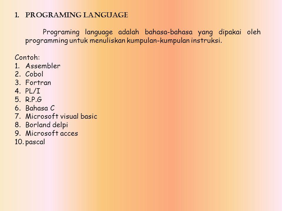 1.PROGRAMING LANGUAGE Programing language adalah bahasa-bahasa yang dipakai oleh programming untuk menuliskan kumpulan-kumpulan instruksi. Contoh: 1.A