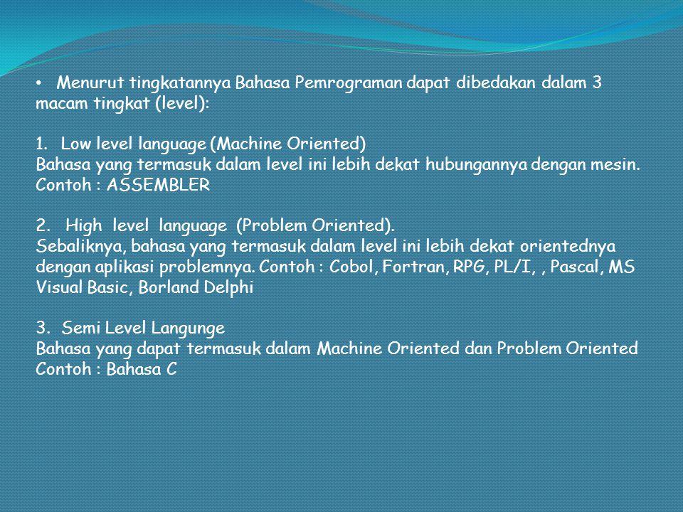 Menurut tingkatannya Bahasa Pemrograman dapat dibedakan dalam 3 macam tingkat (level): 1.Low level language (Machine Oriented) Bahasa yang termasuk da
