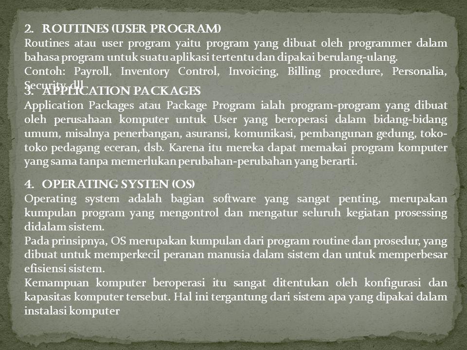 2.Routines (User Program) Routines atau user program yaitu program yang dibuat oleh programmer dalam bahasa program untuk suatu aplikasi tertentu dan