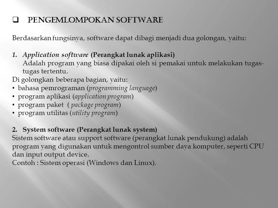  PENGEMLOMPOKAN SOFTWARE Berdasarkan fungsinya, software dapat dibagi menjadi dua golongan, yaitu: 1. Application software (Perangkat lunak aplikasi)