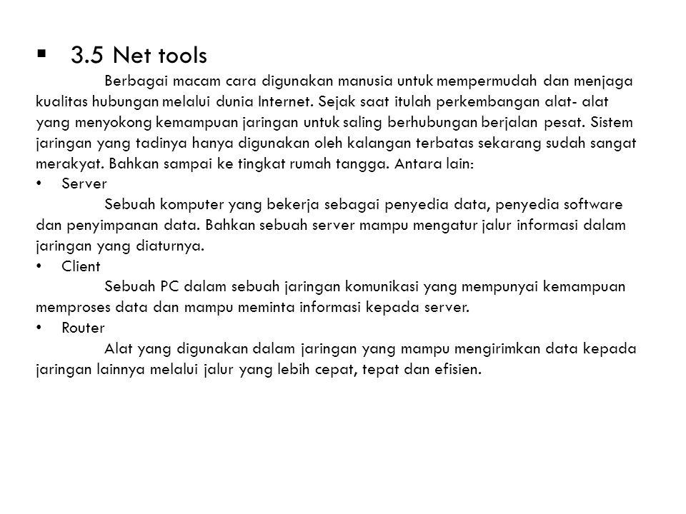  3.5 Net tools Berbagai macam cara digunakan manusia untuk mempermudah dan menjaga kualitas hubungan melalui dunia Internet.